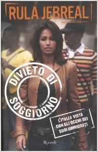 Divieto Di Soggiorno L Italia Vista Con Gli Occhi Dei Suoi Immigrati Jebreal Rula 9788817012706 Amazon Com Books