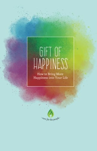 Gift of Happiness: How to Bring More Happiness into Your Life (Positive Thinking, Self Love, Positive Mindset & How To Be Happy)