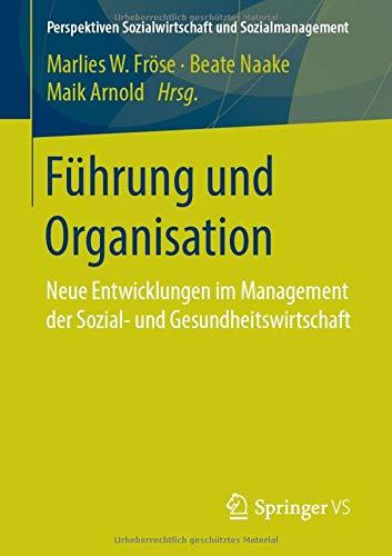 Führung Und Organisation  Neue Entwicklungen Im Management Der Sozial  Und Gesundheitswirtschaft  Perspektiven Sozialwirtschaft Und Sozialmanagement