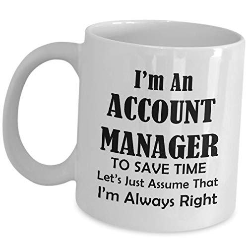 Gifts For Account Manager Coffee Mug - Lets Just Assume Im Always Right - Ceramic Tea Cup Company Office Client Gift Idea Mngr Business Administration Entry Level Senior Funny Cute Gag Appreciation (Best Client Gift Ideas)