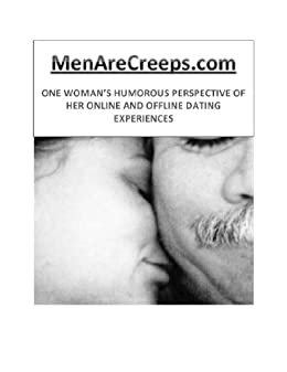 MenAreCreeps.com: One Woman's Humorous Perspective of Her Online and Offline Dating Experiences