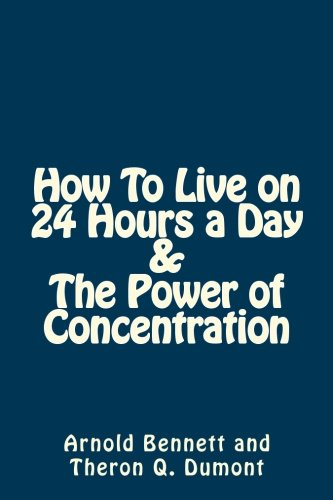 How To Live on 24 Hours a Day AND The Power of Concentration: A Productivity and Success Volume