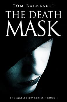 The Death Mask (The Mapleview Series Book 1) by [Raimbault, Tom]