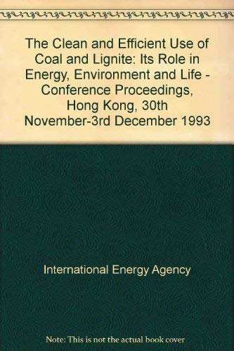 The Clean and Efficient Use of Coal and Lignite: Its Role in Energy, Environment and Life : Hong Kong 30th November-3Rd