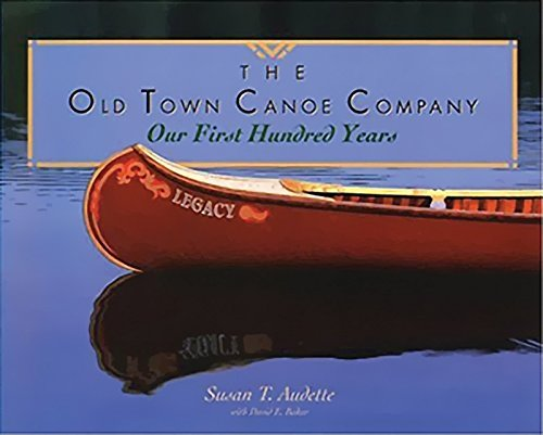 The Old Town Canoe Company Our First Hundred Years Susan T