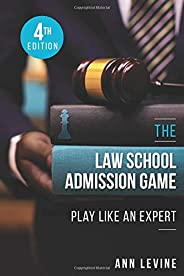 The Law School Admission Game: Play Like an Expert, 4th Ed.