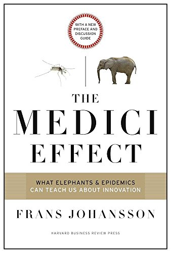 the-medici-effect-with-a-new-preface-and-discussion-guide-what-elephants-and-epidemics-can-teach-us-