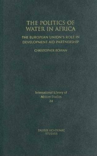 The Politics of Water in Africa: The European Union's Role in Development Aid Partnership (International Library of African Studies)