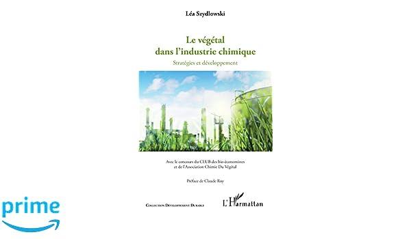 Végétal dans lindustrie chimique (Le): Startégies et développement (French Edition): Léa Szydlowski: 9782343128702: Amazon.com: Books