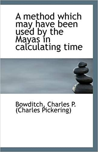 A method which may have been used by the Mayas in calculating time by Bowditch Charles P. (Charles Pickering) (2009-07-17)