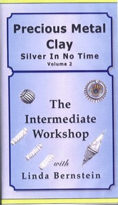 Precious Metal Clay Vol. 2 - The Intermediate Workshop Silver in No Time by Linda Bernstein