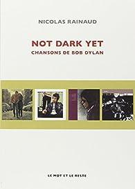 Not Dark Yet : Chansons de Bob Dylan par Nicolas Rainaud