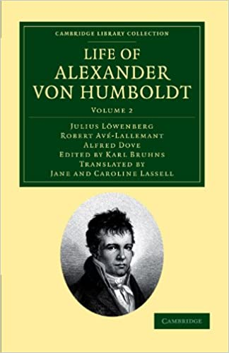 Life of Alexander von Humboldt 2 Volume Set: Life of Alexander Von Humboldt, Volume 2 (Cambridge Library Collection - Earth Science)