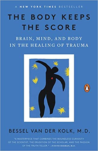 The Body Keeps the Score: Brain, Mind, and Body in the Healing of