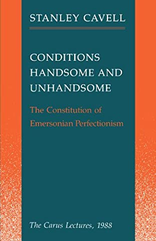 Conditions Handsome and Unhandsome: The Constitution of Emersonian Perfectionism: The Carus Lectures, (Emerson Essays And Lectures)