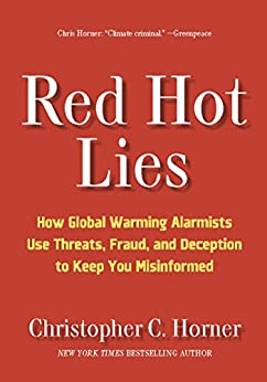 Red Hot Lies: How Global Warming Alarmists Use Threats, Fraud, and Deception to Keep You Misinformed by [Horner, Christopher C.]