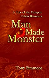 Man Made Monster: A Tale of the Vampire Calvin Bannister (The Caliban Cycle)