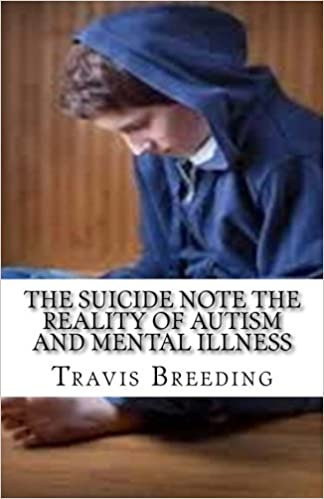 The Reality Of Autism >> The Suicide Note The Reality Of Autism And Mental Illness Travis