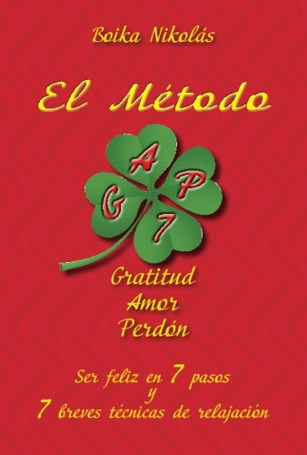 El Metodo G.A.P. - Gratitud, Amor, Perdon: Ser felices en 7 ...