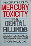 The Complete Guide to Mercury Toxicity from Dental Fillings, Joyal Taylor, 0944796362