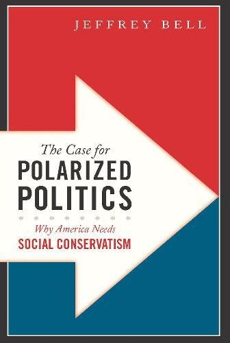 The Case for Polarized Politics: Why America Needs Social Conservatism