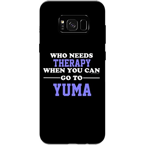 Who Needs Therapy When You Can Go To Yuma - Phone Case Fits Samsung S8 - Shop All Yuma