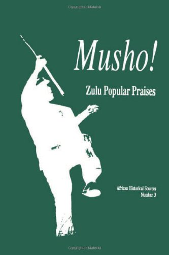 Musho!: Zulu Popular Praises (African Historical Sources) by Brand: Michigan State University Press