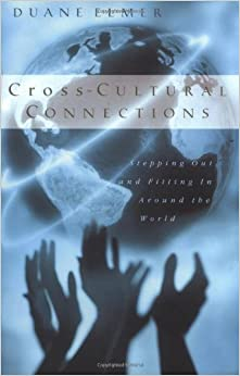 Cross-Cultural Connections: Stepping Out and Fitting In Around the World by Elmer, Duane published by IVP Academic (2002)