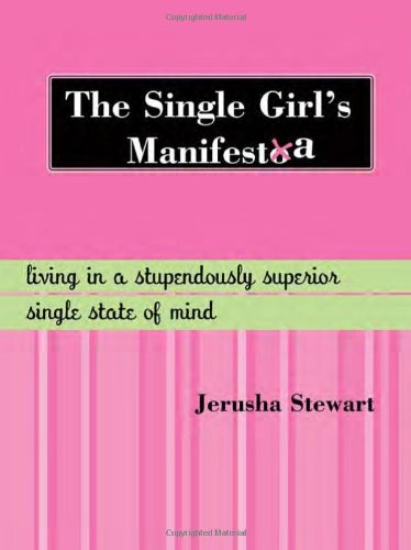Download The Single Girl's Manifesta: Living in a Stupendously Superior Single State of Mind PDF