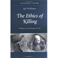 The Ethics of Killing: Problems at the Margins of Life (Oxford Ethics Series)