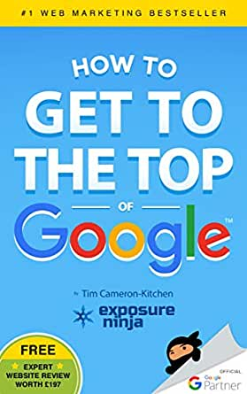 How To Get To The Top Of Google: The Plain English Guide To SEO (English Edition)