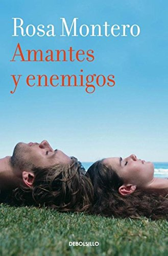 Amantes y enemigos   / Lovers and enemies (Spanish Edition) [Rosa Montero] (De Bolsillo)