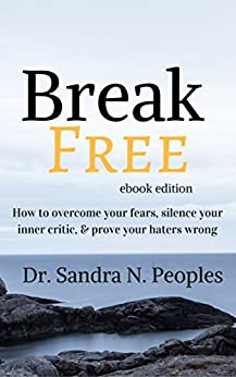 Break Free: How to overcome your fears, silence your inner critic, and prove your haters wrong by [Peoples, Sandra N]