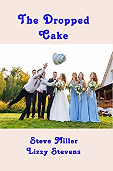 The Dropped Cake by [Stevens, Lizzy , Miller, Steve]
