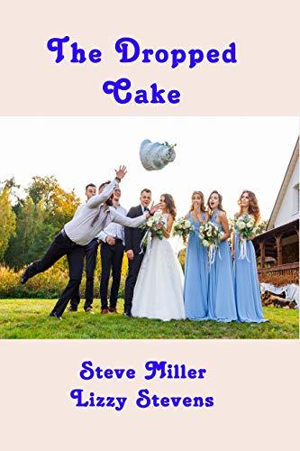 The Dropped Cake by [Stevens, Lizzy, Miller, Steve]