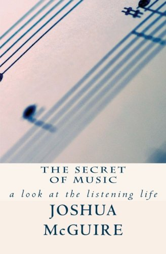 Read Online The Secret of Music: a look at the listening life PDF