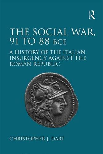 The Social War, 91 to 88 BCE: A History of the Italian Insurgency against the Roman Republic