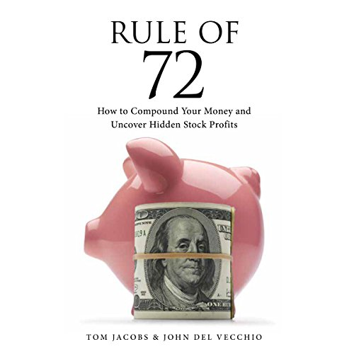 Rule of 72: How to Compound Your Money and Uncover Hidden Stock Profits by Tom Jacobs