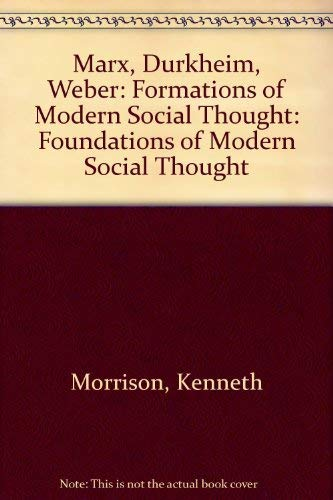 Marx, Durkheim, Weber: Formations of Modern Social Thought