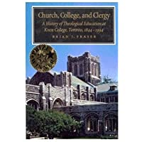 Church, College, and Clergy: A History of Theological Education at Knox College, Toronto, 1844-1994