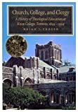 Church, College and Clergy : A History of Theological Education at Knox College, Toronto, 1844-1994, Fraser, Brian J., 0773513515