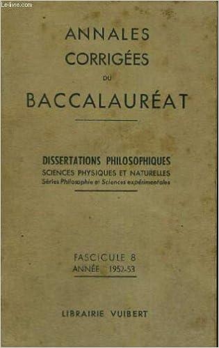 Livres gratuits Annales corrigees du baccalaureat - dissertations philosophiques sciences physiques et naturelles - serie philosophique et science experimentales - fascicule 8 - annee 1952-53 epub, pdf