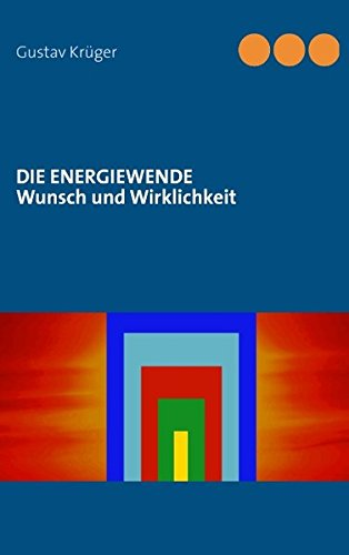 Die Energiewende: Wunsch und Wirklichkeit