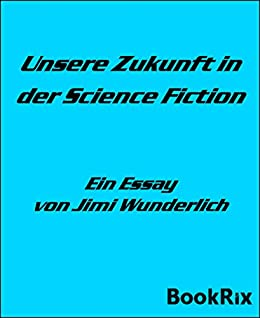 unsere zukunft in der science fiction ein essay german edition  follow the author