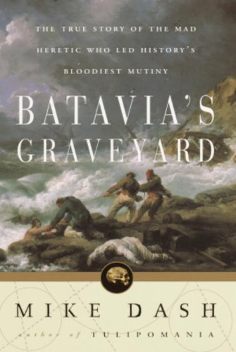 Batavia's Graveyard: The True Story of the Mad Heretic Who Led History's Bloodiest - Dash Explorer