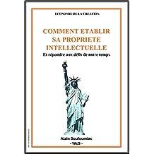 COMMENT ETABLIR SA PROPRIETE  INTELLECTUELLE: Et répondre aux défis de notre temps (French Edition)