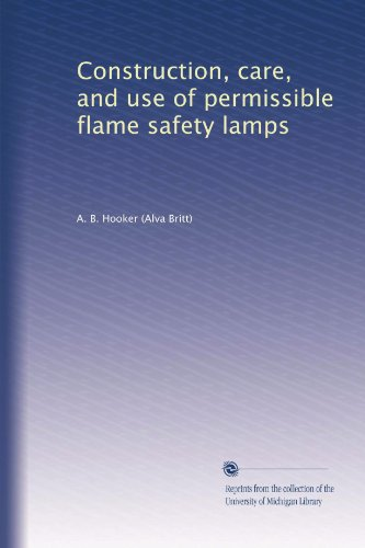 Construction, care, and use of permissible flame safety lamps