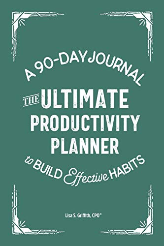 The Ultimate Productivity Planner: A 90-Day Journal to Build Effective Habits