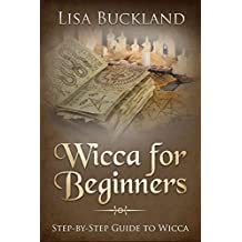 WICCA FOR BEGINNERS: Step-by-Step Guide To Wicca (Witchcraft)
