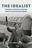 The Idealist: Wendell Willkie's Wartime Quest